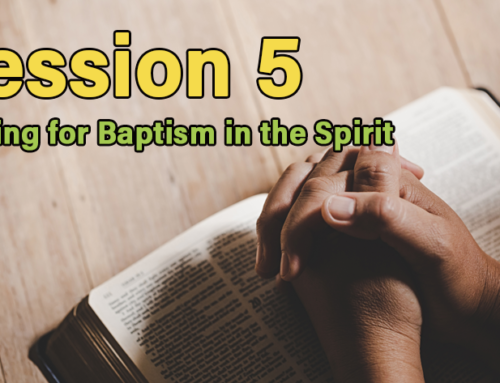 Session 5: Praying for Baptism in the Spirit